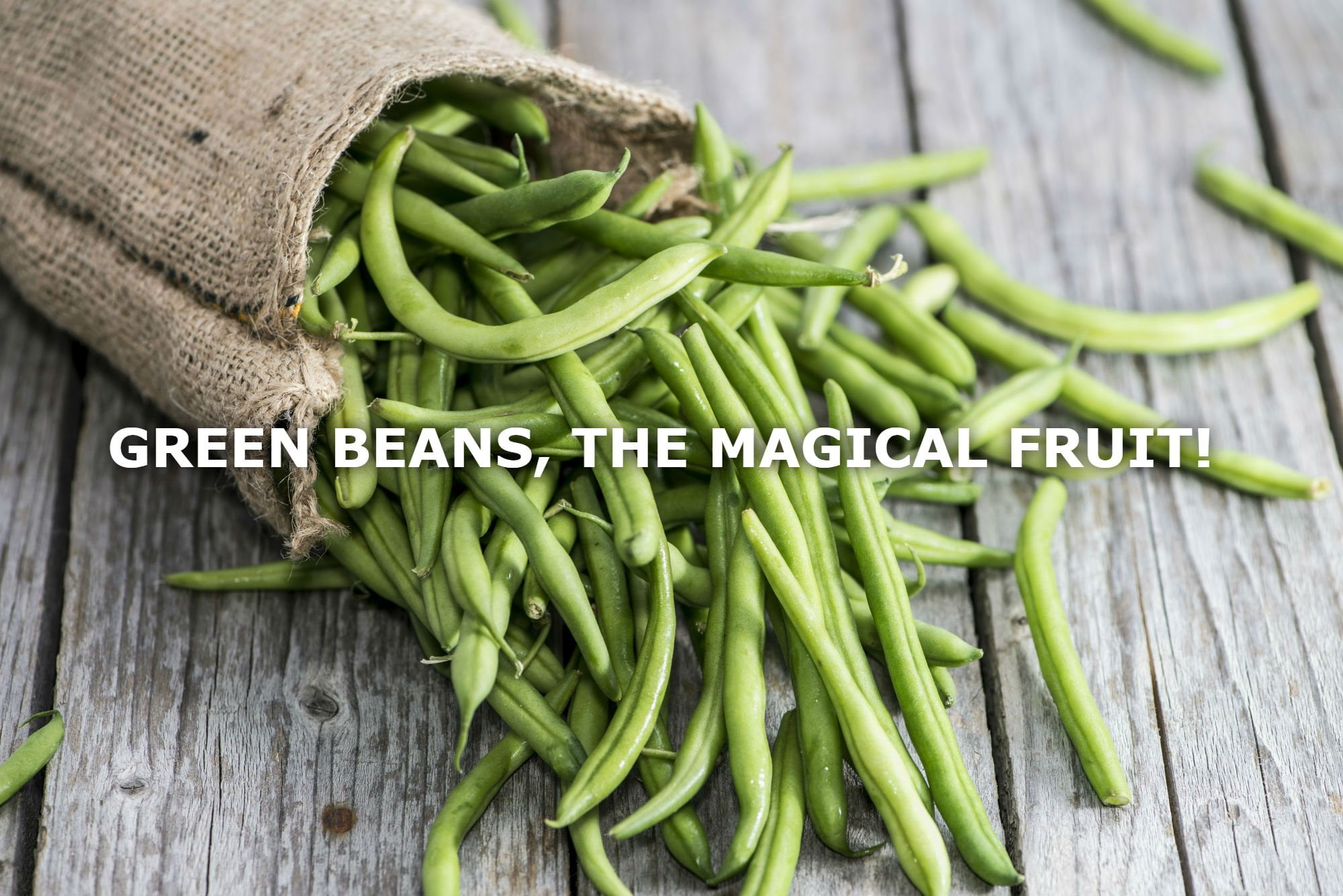 GREEN BEANS, THE MAGICAL FRUIT!