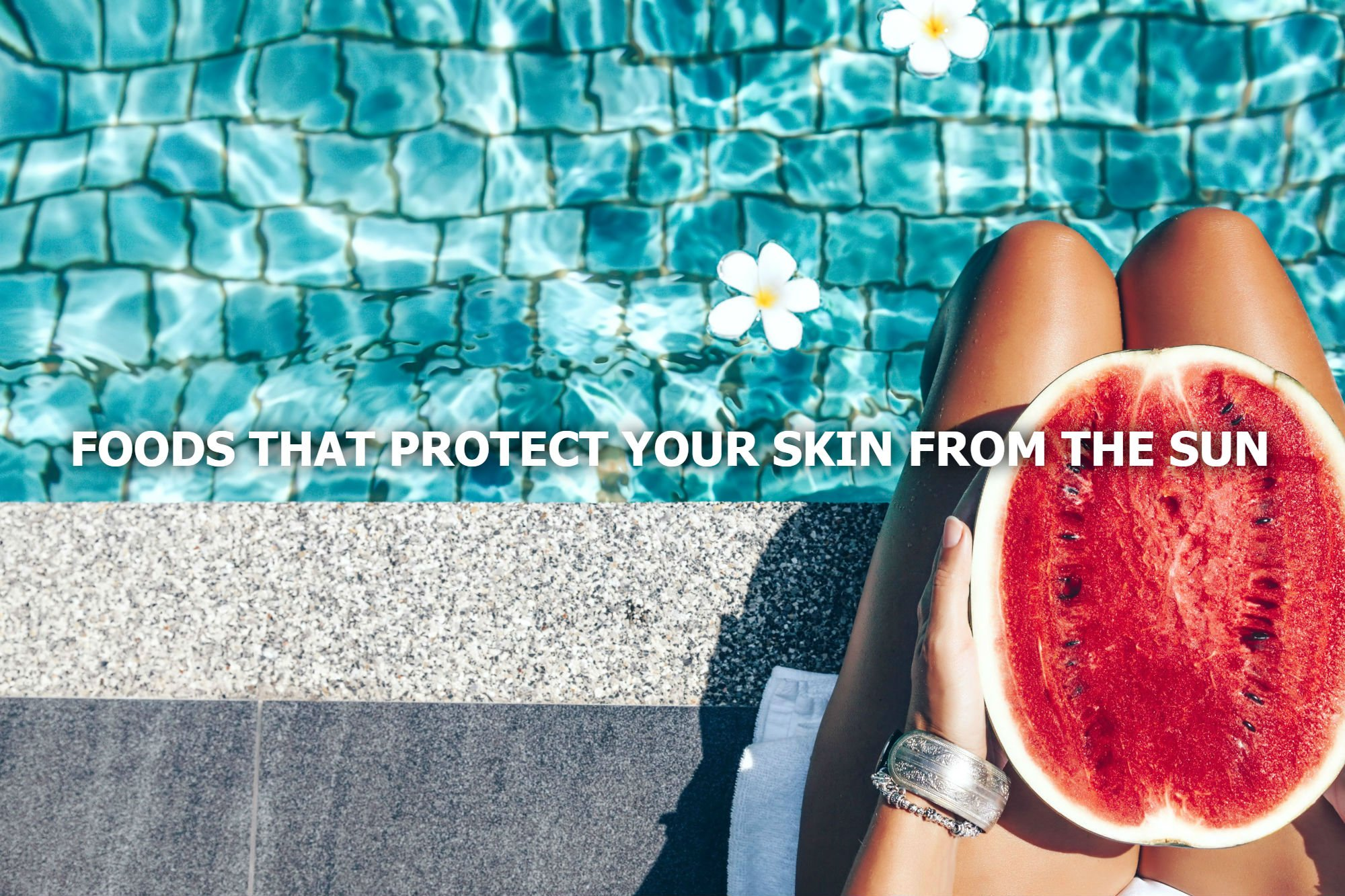 FIVE FOODS TO PROTECT YOUR SKIN FROM THE SUN
