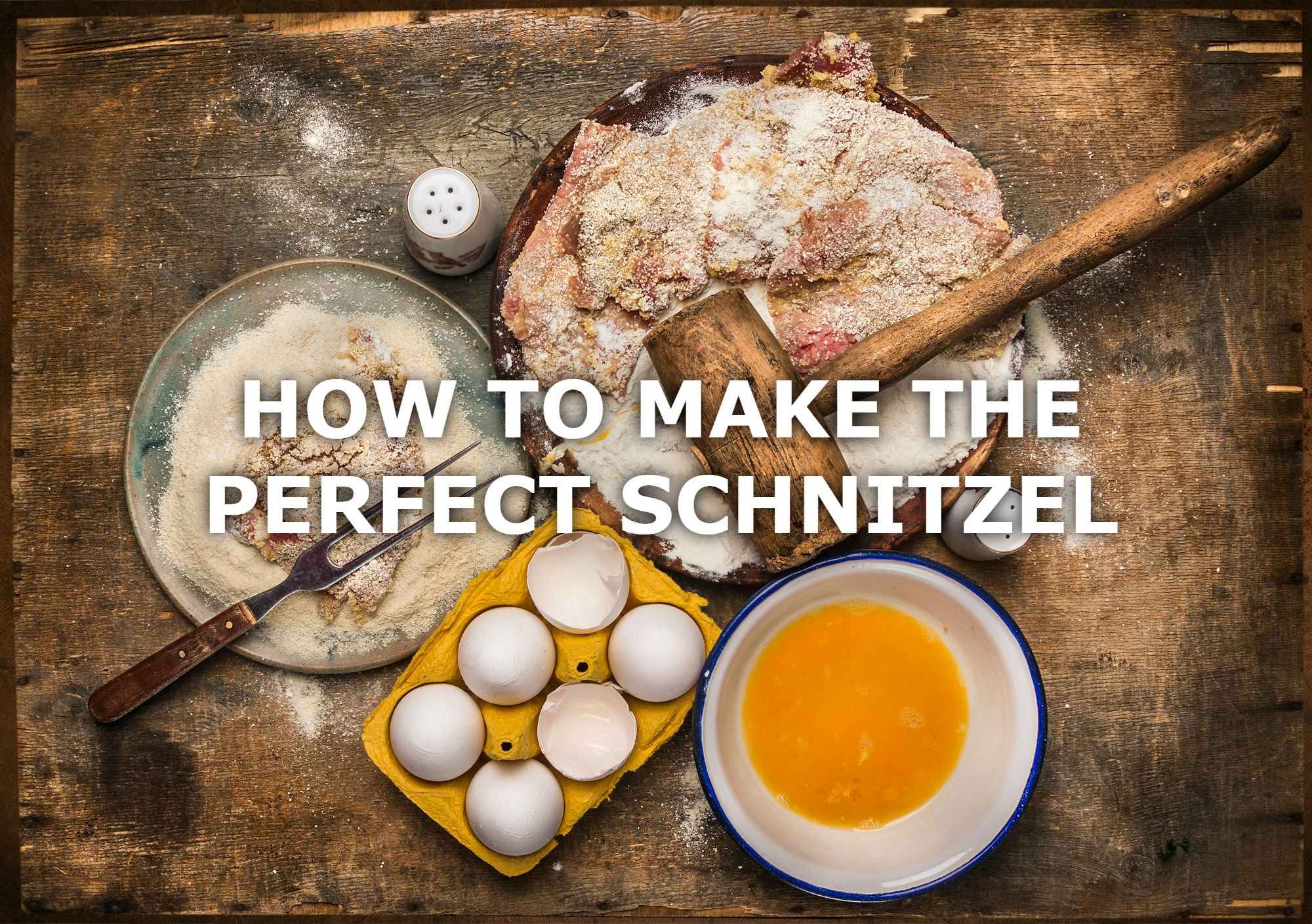 HOW TO MAKE THE PERFECT SCHNITZEL