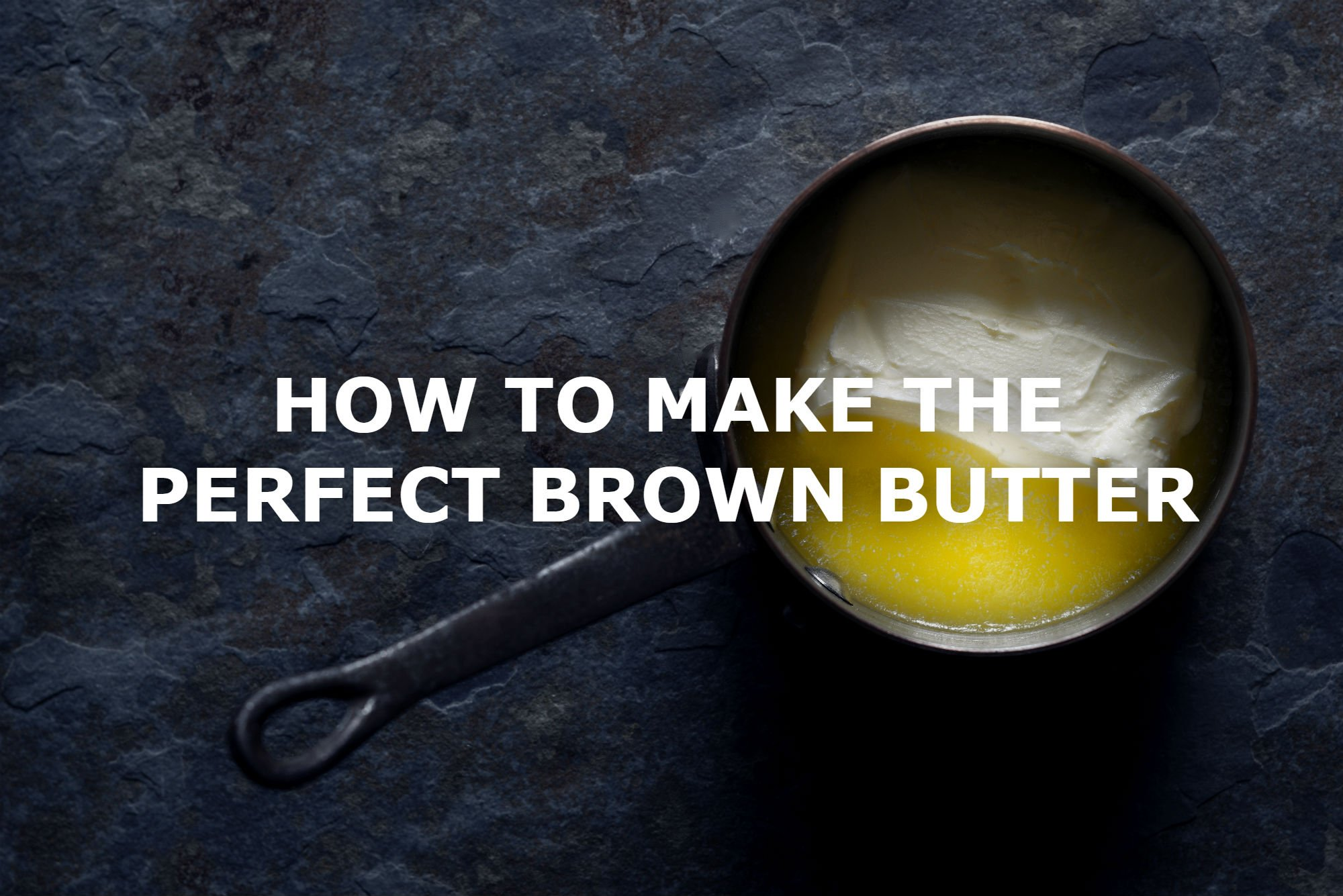 HOW TO MAKE THE PERFECT BROWN BUTTER
