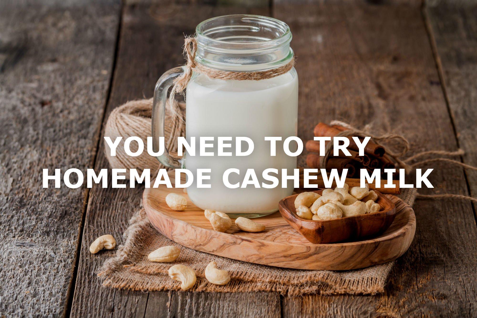 NOT AN ALMOND MILK FAN? TRY HOMEMADE CASHEW MILK