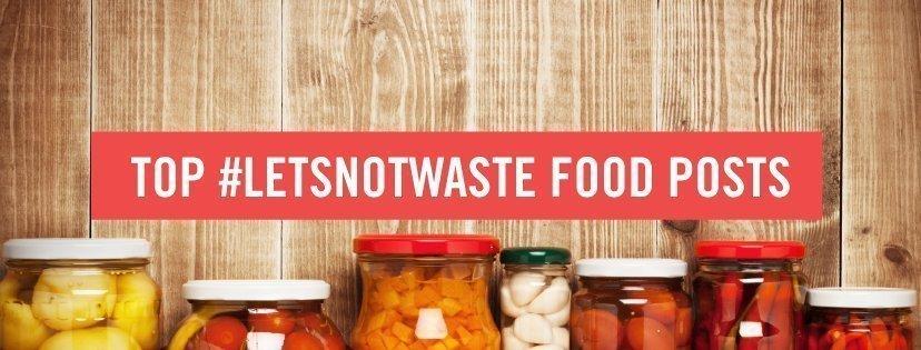 This Week's Top #LetsNotWaste Food Posts