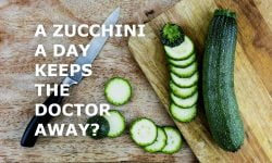 A Zucchini A Day Keeps The Doctor Away?