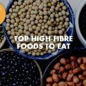 TOP HIGH-FIBRE FOODS TO EAT