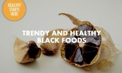 TRENDY AND HEALTHY BLACK FOODS