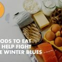 FOODS THAT HELP FIGHT THE WINTER BLUES