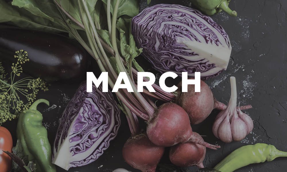 WE'VE GOT YOUR WHAT'S IN-SEASON GUIDE FOR MARCH