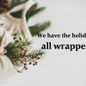 We have the holiday season all wrapped up!